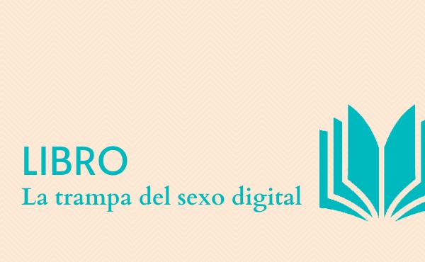 «La trampa del sexo digital»